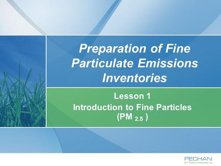 Preparation of Fine Particulate Emissions Inventories Lesson 1 Introduction to Fine Particles (PM 2.5 )