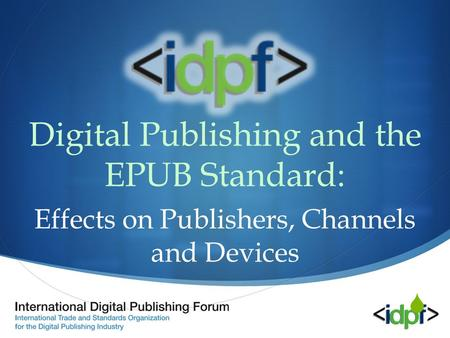  Digital Publishing and the EPUB Standard: Effects on Publishers, Channels and Devices.