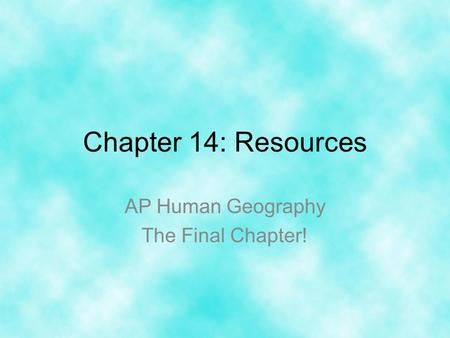 AP Human Geography The Final Chapter!