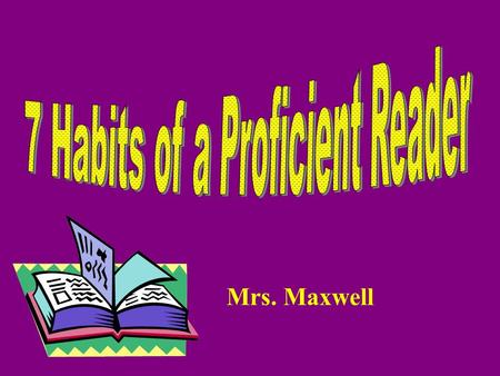 Mrs. Maxwell. What does it mean to be proficient? Definition: Having or showing knowledge, skill and aptitude; well advanced or competent. (dictionary.com)