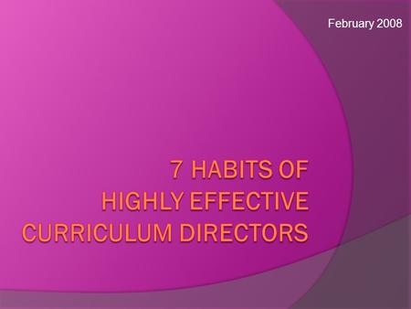 February 2008. Habit #1: the highly effective CD has A Vision for the Learning Process For ALL Students and for Staff.