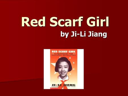 Red Scarf Girl by Ji-Li Jiang. Journal Entries All journal entries (10 total) must be in chronological order in the following format: All journal entries.