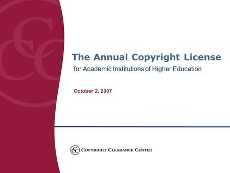 The Annual Copyright License for Academic Institutions of Higher Education October 2, 2007.
