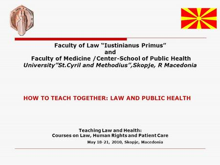 "Faculty of Law ""Iustinianus Primus"" and Faculty of Medicine /Center-School of Public Health University""St.Cyril and Methodius"",Skopje, R Macedonia HOW."