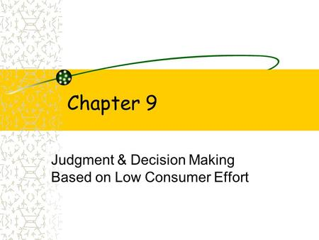 Chapter 9 Judgment & Decision Making Based on Low Consumer Effort.
