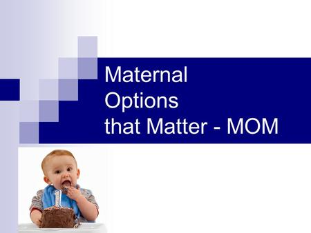 Maternal Options that Matter - MOM. MOM-One Goal To increase the proportion of Wyandotte County infants who reach their first birthday.