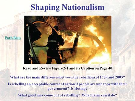 Shaping Nationalism Read and Review Figure 2-1 and its Caption on Page 40 What are the main differences between the rebellions of 1789 and 2005? Is rebelling.