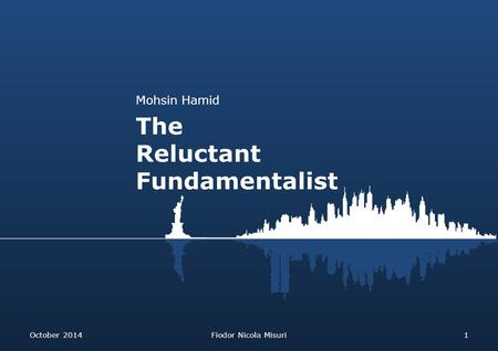 Mohsin Hamid The Reluctant Fundamentalist October 2014Fiodor Nicola Misuri1.