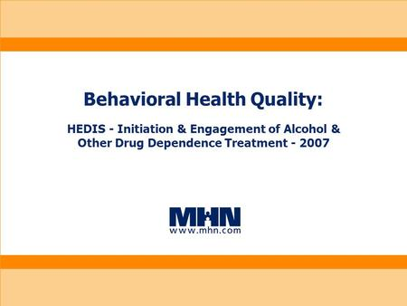 Behavioral Health Quality: HEDIS - Initiation & Engagement of Alcohol & Other Drug Dependence Treatment - 2007.