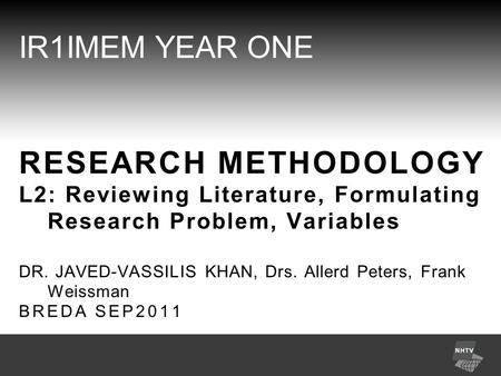 IR1IMEM YEAR ONE RESEARCH METHODOLOGY L2: Reviewing Literature, Formulating Research Problem, Variables DR. JAVED-VASSILIS KHAN, Drs. Allerd Peters, Frank.