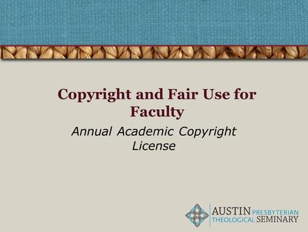 Copyright and Fair Use for Faculty Annual Academic Copyright License.