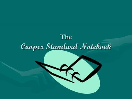 The Cooper Standard Notebook. Why a Standard Notebook? A common notebook will help the parent to better assist the student. The parent will know what.