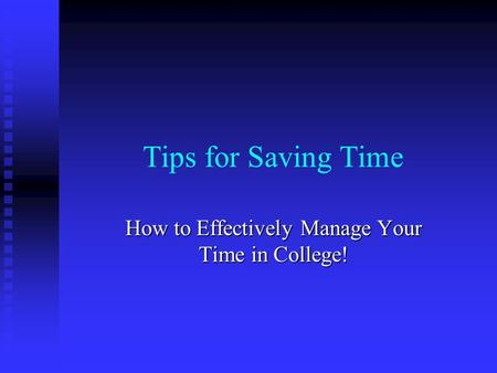 Tips for Saving Time How to Effectively Manage Your Time in College!