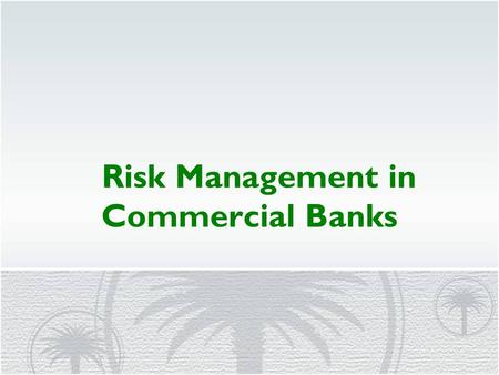 Risk Management in Commercial Banks. Risk means uncertainty that may result in adverse outcome, adverse in relation to planned objectives Risk : Known.