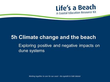 5h Climate change and the beach Exploring positive and negative impacts on dune systems.