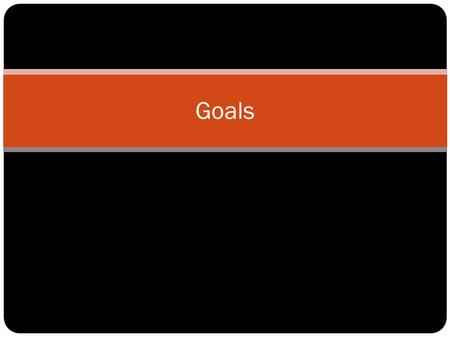 Goals. Three Types of People When it Comes to Setting Goals.... People that MAKE IT HAPPEN People that LET IT HAPPEN People that DON'T KNOW WHAT HAPPENED.
