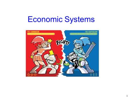 Economic Systems 1. Scarcity Means There Is Not Enough For Everyone Government must step in to help allocate (distribute) resources 2.