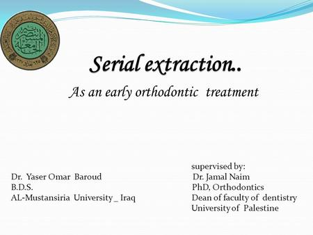 As an early orthodontic treatment supervised by: Dr. Yaser Omar Baroud Dr. Jamal Naim B.D.S. PhD, Orthodontics AL-Mustansiria University _ Iraq Dean of.