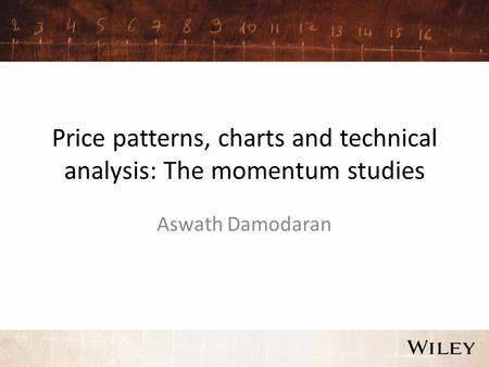 Price patterns, charts and technical analysis: The momentum studies Aswath Damodaran.