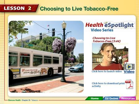 Choosing to Live Tobacco-Free (3:44) Click here to launch video Click here to download print activity.