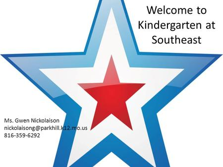 Welcome to Kindergarten at Southeast Ms. Gwen Nickolaison 816-359-6292.