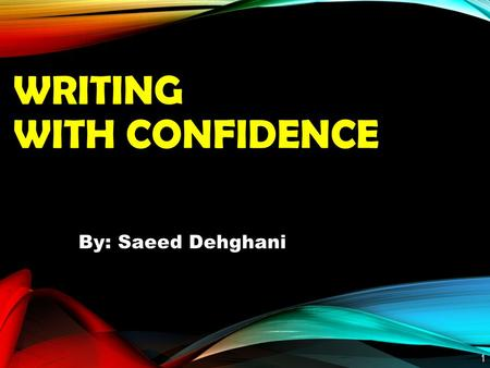WRITING WITH CONFIDENCE By: Saeed Dehghani 1. AGENDA 1.Writing with Confidence in 6 Steps 2.Writing a Powerful Paragraph 3.Writing an Effective Essay.