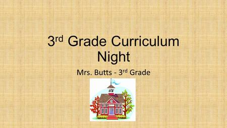 3 rd Grade Curriculum Night Mrs. Butts - 3 rd Grade.