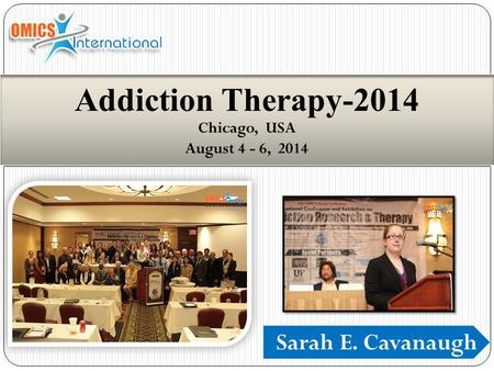 Sarah E. Cavanaugh Addiction Therapy-2014 Chicago, USA August 4 - 6, 2014.