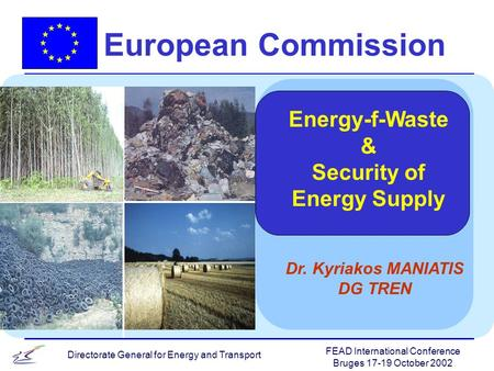 FEAD International Conference Bruges 17-19 October 2002 Directorate General for Energy and Transport European Commission Dr. Kyriakos MANIATIS DG TREN.