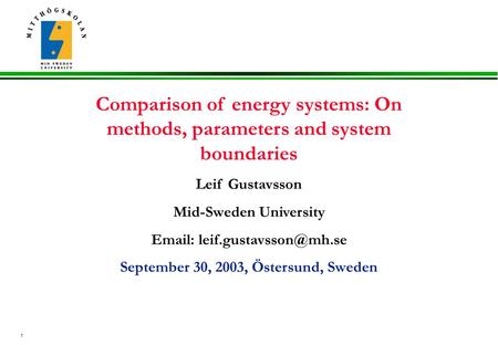 1 Comparison of energy systems: On methods, parameters and system boundaries Leif Gustavsson Mid-Sweden University   September.