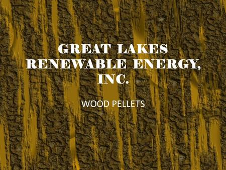 GREAT LAKES RENEWABLE ENERGY, INC. WOOD PELLETS. PLANT OVERVIEW.