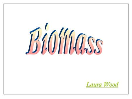 Laura Wood. Definition Biomass is all plant and animal matter on the Earth's surface. Harvesting biomass such as crops, trees or dung and using it to.