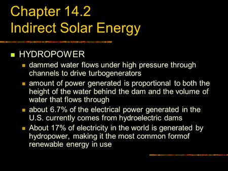 Chapter 14.2 Indirect Solar Energy HYDROPOWER dammed water flows under high pressure through channels to drive turbogenerators amount of power generated.