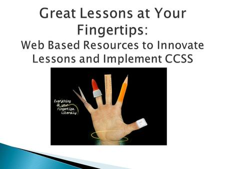  Discover websites to facilitate implementation of CCSS.  Be able to explore various websites for new curriculum  Find a resource you will incorporate.