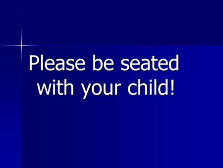 Please be seated with your child!. Welcome Class of 2018.
