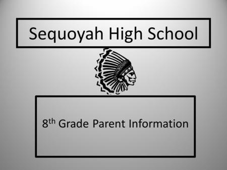 Sequoyah High School 8 th Grade Parent Information.