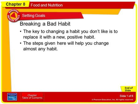 Chapter 8 Food and Nutrition Setting Goals Slide 1 of 6 The key to changing a habit you don't like is to replace it with a new, positive habit. Breaking.