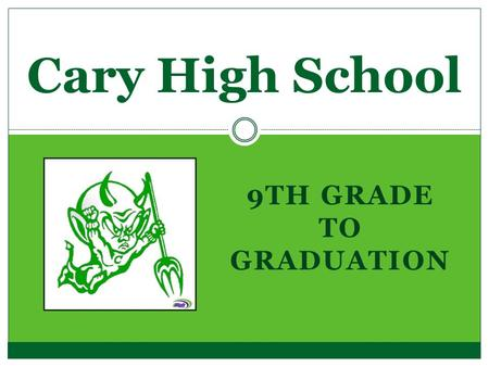 9TH GRADE TO GRADUATION Cary High School. Do you know the Student Services Staff?