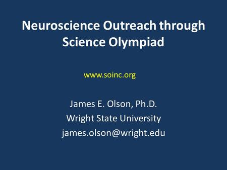 Neuroscience Outreach through Science Olympiad James E. Olson, Ph.D. Wright State University
