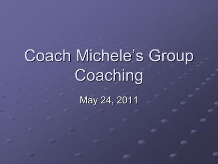 Coach Michele's Group Coaching May 24, 2011. 2Copyright (c) Michele Caron, 2011 Today's Topic Mastery – Accepting Love.
