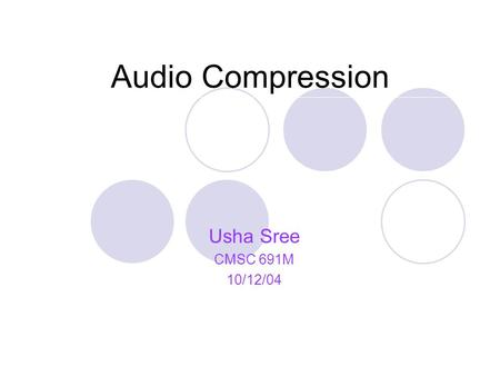 Audio Compression Usha Sree CMSC 691M 10/12/04. Motivation Efficient Storage Streaming Interactive Multimedia Applications.
