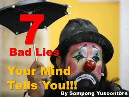 7 Bad Lies Your Mind Tells You!!! By Sompong Yusoontorn.