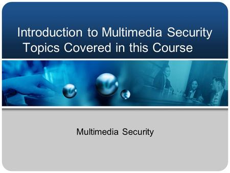 Introduction to Multimedia Security Topics Covered in this Course Multimedia Security.