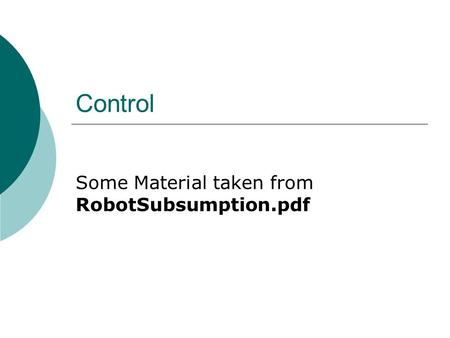 Control Some Material taken from RobotSubsumption.pdf.