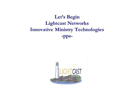 Let's Begin Lightcast Networks Innovative Ministry Technologies -pps-