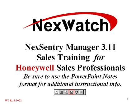 1 WCR 12/2002. 2 What is NexSentry Manager? An access control and alarm management system –powerful and flexible –makes complex tasks easy NexWatch quality.