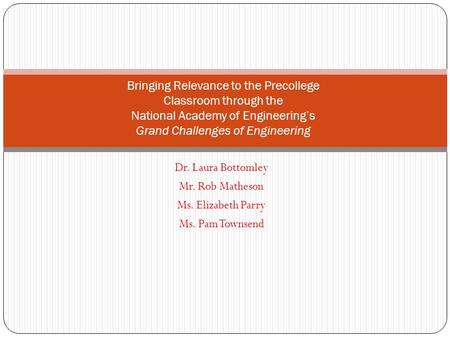 Dr. Laura Bottomley Mr. Rob Matheson Ms. Elizabeth Parry Ms. Pam Townsend Bringing Relevance to the Precollege Classroom through the National Academy of.