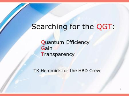 1 Searching for the QGT: Quantum Efficiency Gain Transparency TK Hemmick for the HBD Crew.