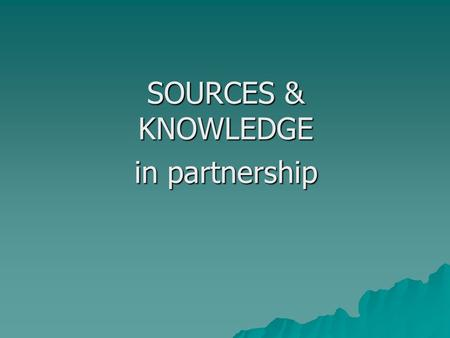 SOURCES & KNOWLEDGE in partnership. PAPER 2 This paper is a test of your ability to use your knowledge of the subject content to help interpret and evaluate.