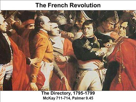 The French Revolution The Directory, 1795-1799 McKay 711-714, Palmer 9.45.